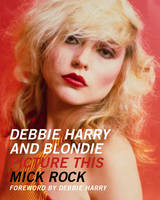 Debbie Harry and Blondie Picture This